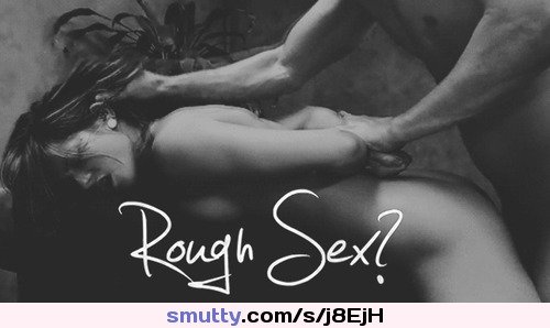 rough sex curious